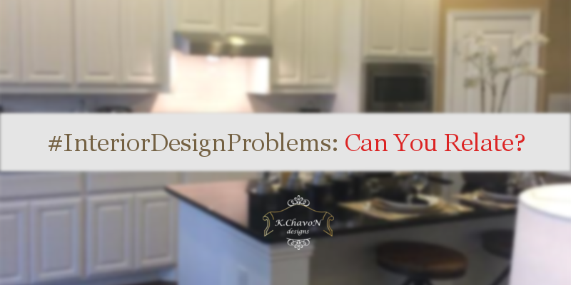 #InteriorDesignProblems: Can You Relate?